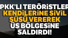 PKK'lı teröristler kendilerine sivil süsü vererek üs bölgesine saldırdı
