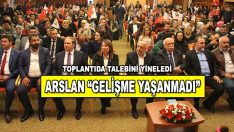 """ARSLAN """"GELİŞME YAŞANMADI"""""""