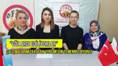 """""""GÖZ ARDI EDİLİYORLAR"""""""