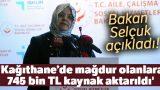 Bakan Selçuk açıkladı! 'Kağıthane'de mağdur olanlara 745 bin TL kaynak aktarıldı'