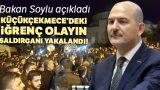 İçişleri Bakanı Soylu'dan Küçükçekmece açıklaması! 'Saldırgan yakalandı'