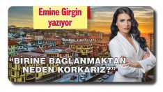 """""""BİRİNE BAĞLANMAKTAN NEDEN KORKARIZ?"""""""