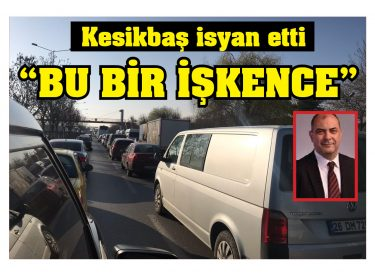"""Kesikbaş isyan etti """"BU BİR İŞKENCE"""""""