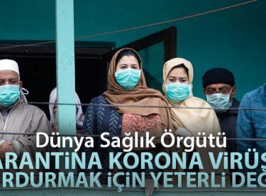 Dünya Sağlık Örgütü: 'Karantina korona virüs salgınını durdurmak için yeterli değil'