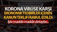 Korona virüsün etkilerini azaltmak için verilen kanun teklifi kabul edildi