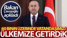 Bakan Çavuşoğlu: 'Bugüne kadar 60 bin üzerinde vatandaşımızı ülkemize getirdik'