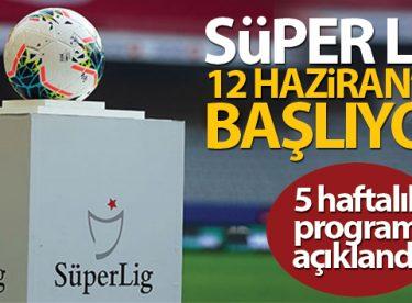 Süper Lig, 12 Haziran'da resmen başlıyor!