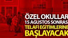 Özel okullar, 15 Ağustos sonrası telafi eğitimlerine başlayacak