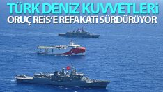 Türk Deniz Kuvvetleri, Oruç Reis'e refakati sürdürüyor