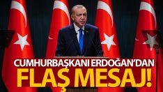 Cumhurbaşkanı Erdoğan'dan flaş mesaj!